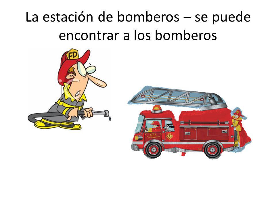 La estación de bomberos – se puede encontrar a los bomberos