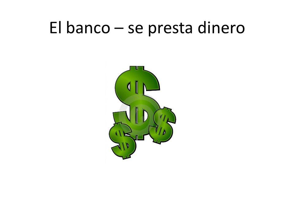El banco – se presta dinero