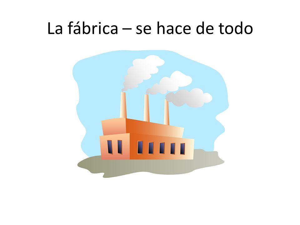 La fábrica – se hace de todo