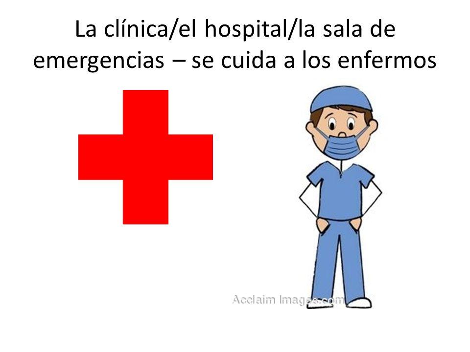 La clínica/el hospital/la sala de emergencias – se cuida a los enfermos
