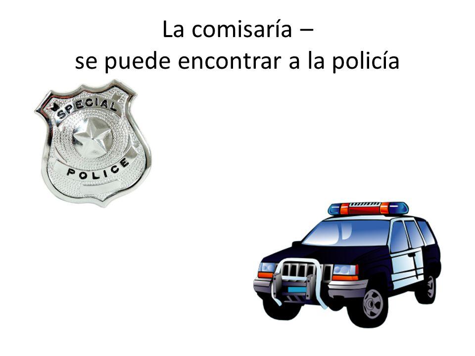 La comisaría – se puede encontrar a la policía