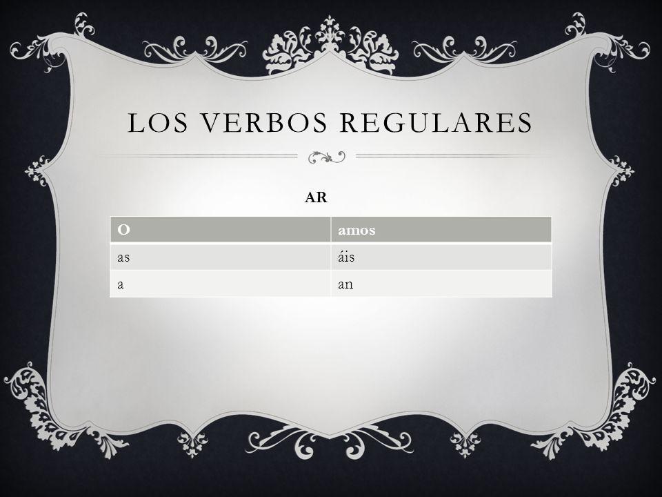 LOS VERBOS REGULARES AR Oamos asáis aan