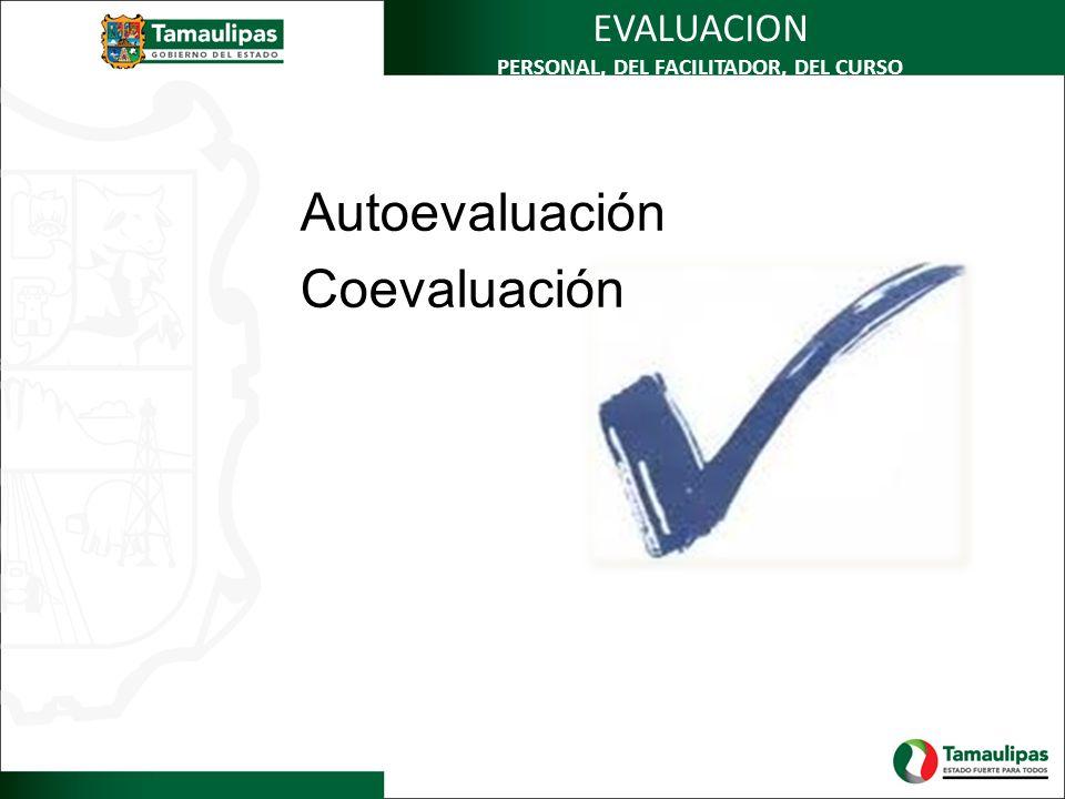EVALUACION PERSONAL, DEL FACILITADOR, DEL CURSO Autoevaluación Coevaluación
