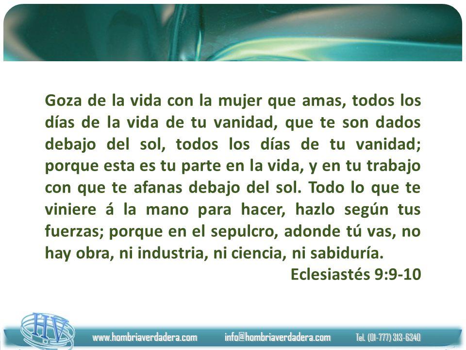 www.hombriaverdadera.com info@hombriaverdadera.com Tel. (01-777) 313-6340 Goza de la vida con la mujer que amas, todos los días de la vida de tu vanid