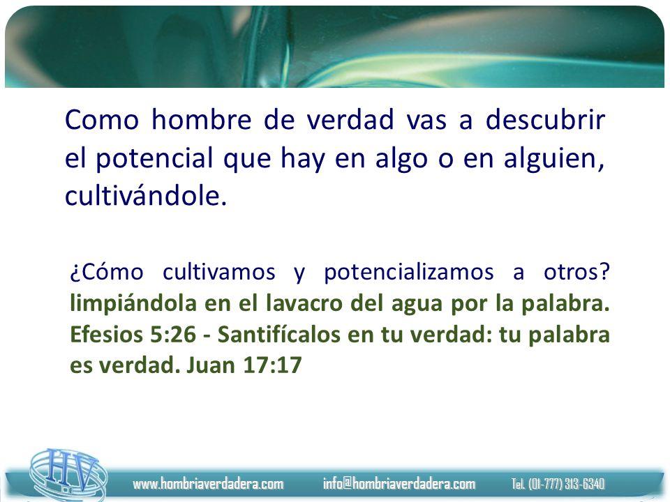 www.hombriaverdadera.com info@hombriaverdadera.com Tel. (01-777) 313-6340 ¿Cómo cultivamos y potencializamos a otros? limpiándola en el lavacro del ag