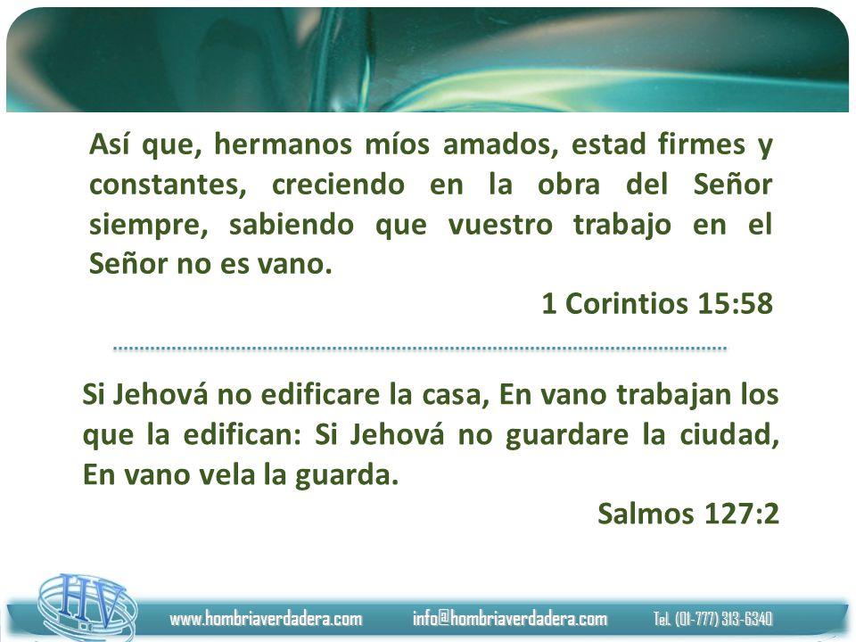 www.hombriaverdadera.com info@hombriaverdadera.com Tel. (01-777) 313-6340 Si Jehová no edificare la casa, En vano trabajan los que la edifican: Si Jeh