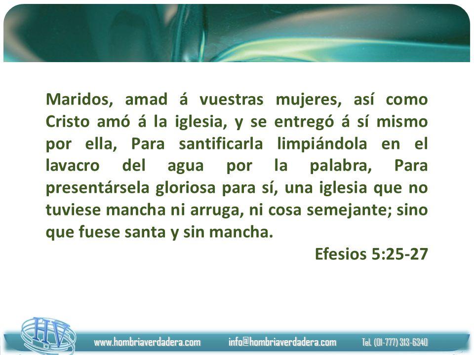 www.hombriaverdadera.com info@hombriaverdadera.com Tel. (01-777) 313-6340 Maridos, amad á vuestras mujeres, así como Cristo amó á la iglesia, y se ent