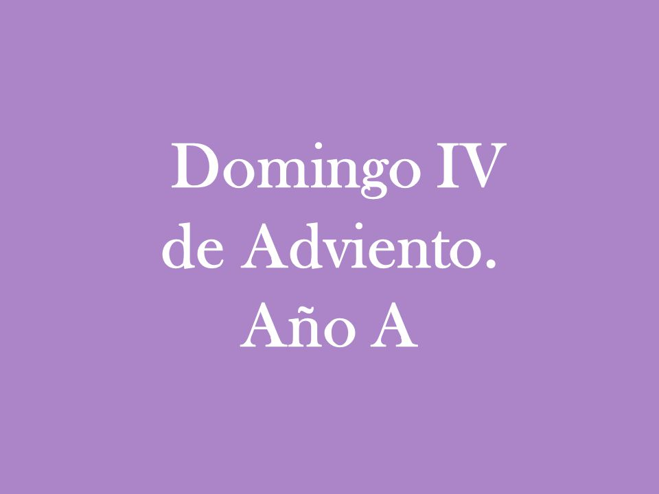 Domingo IV de Adviento. Año A