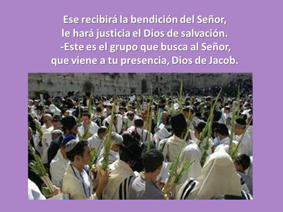 Ese recibirá la bendición del Señor, le hará justicia el Dios de salvación.