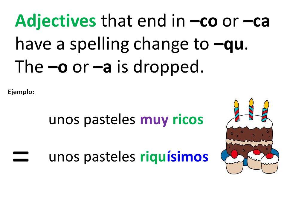 -ísimo vs.-ísima Remember that nouns in Spanish have gender.