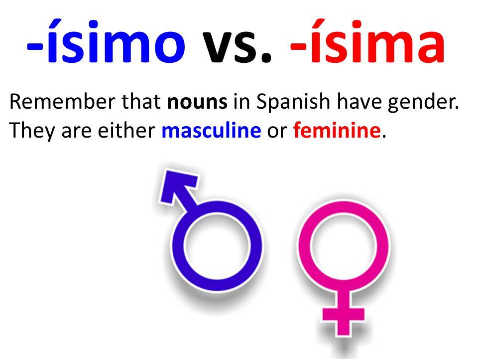 When using an adjective to describe a masculine noun, you would use -ísimo as your ending.