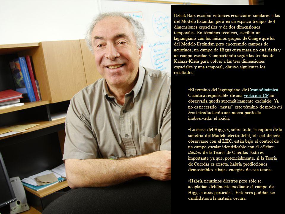 Itzhak Bars escribió entonces ecuaciones similares a las del Modelo Estándar, pero en un espacio-tiempo de 4 dimensiones espaciales y de dos dimension