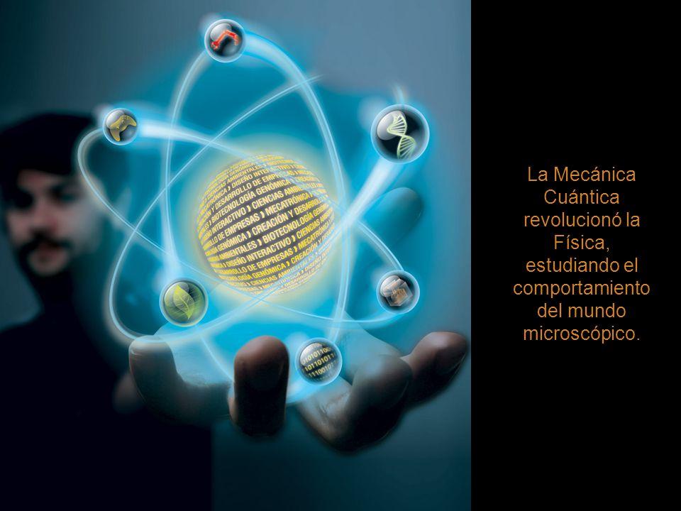 La Mecánica Cuántica revolucionó la Física, estudiando el comportamiento del mundo microscópico.