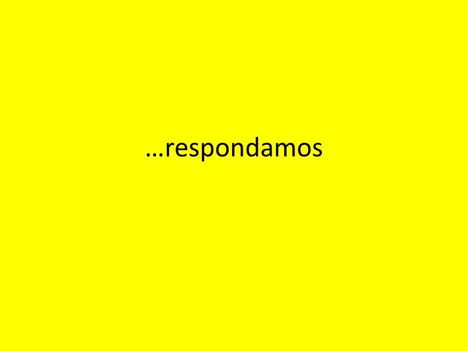 …respondamos