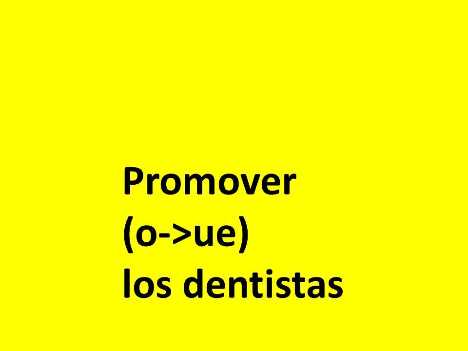 Promover (o->ue) los dentistas