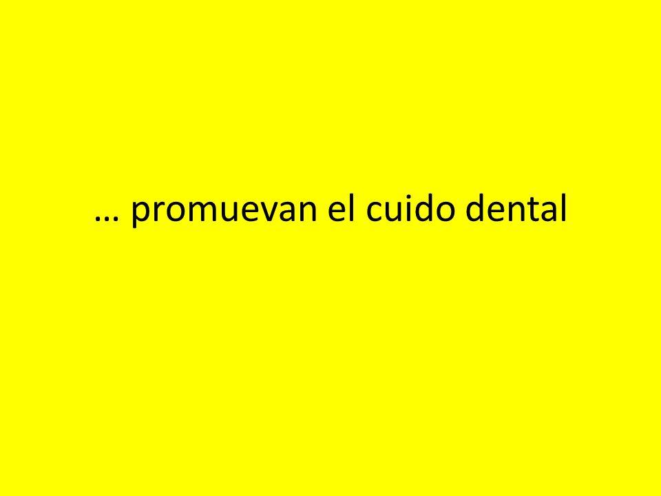 … promuevan el cuido dental