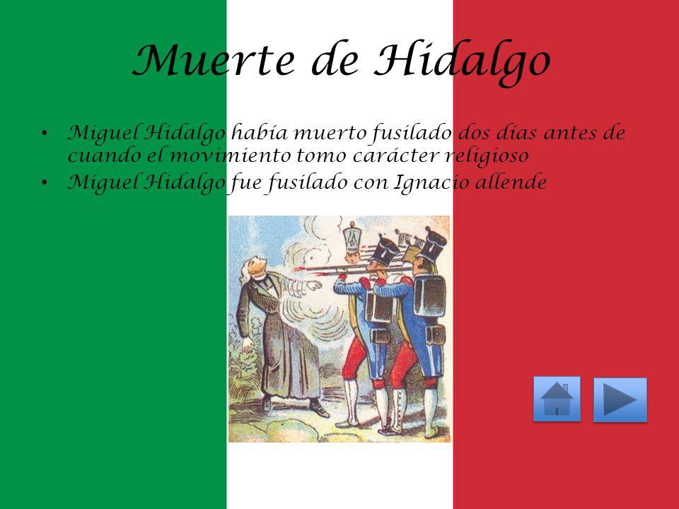 Muerte de Hidalgo Miguel Hidalgo había muerto fusilado dos días antes de cuando el movimiento tomo carácter religioso Miguel Hidalgo fue fusilado con