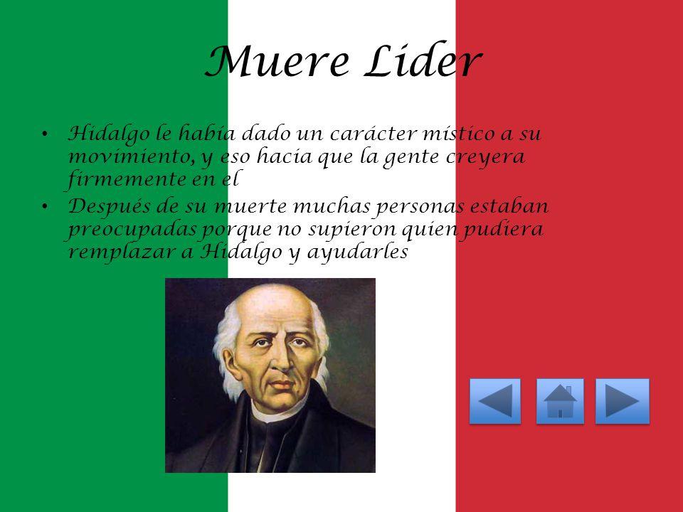 Muere Lider Hidalgo le había dado un carácter místico a su movimiento, y eso hacia que la gente creyera firmemente en el Después de su muerte muchas p