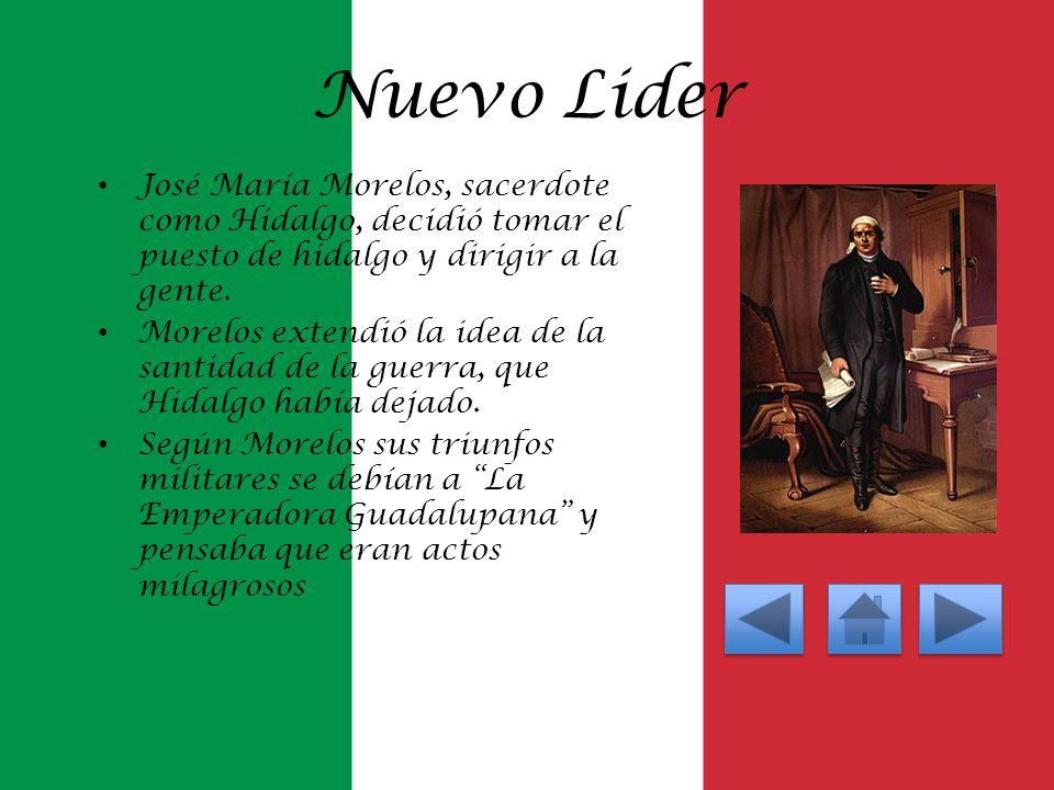 Nuevo Lider José María Morelos, sacerdote como Hidalgo, decidió tomar el puesto de hidalgo y dirigir a la gente. Morelos extendió la idea de la santid
