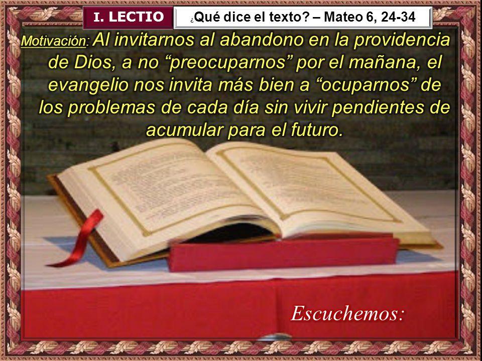 I. LECTIO ¿ Qué dice el texto? – Mateo 6, 24-34