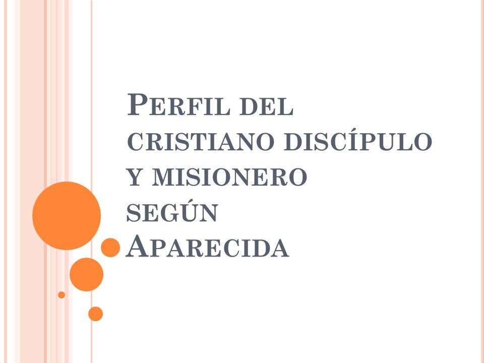 P ERFIL DEL CRISTIANO DISCÍPULO Y MISIONERO SEGÚN A PARECIDA