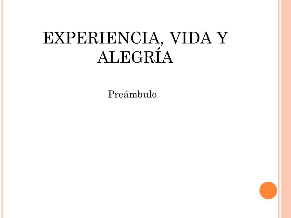EXPERIENCIA, VIDA Y ALEGRÍA Preámbulo
