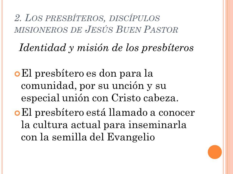 2. L OS PRESBÍTEROS, DISCÍPULOS MISIONEROS DE J ESÚS B UEN P ASTOR El presbítero es don para la comunidad, por su unción y su especial unión con Crist