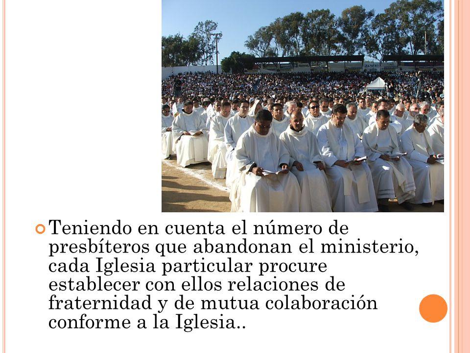 Teniendo en cuenta el número de presbíteros que abandonan el ministerio, cada Iglesia particular procure establecer con ellos relaciones de fraternida
