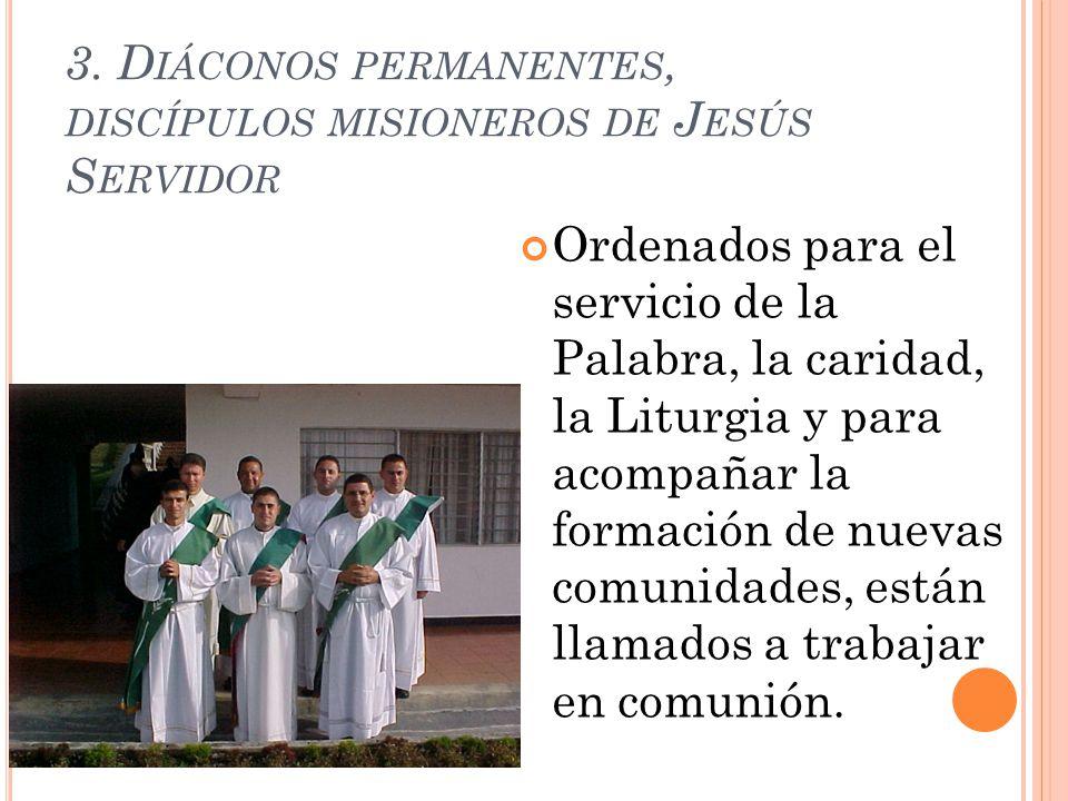 3. D IÁCONOS PERMANENTES, DISCÍPULOS MISIONEROS DE J ESÚS S ERVIDOR Ordenados para el servicio de la Palabra, la caridad, la Liturgia y para acompañar