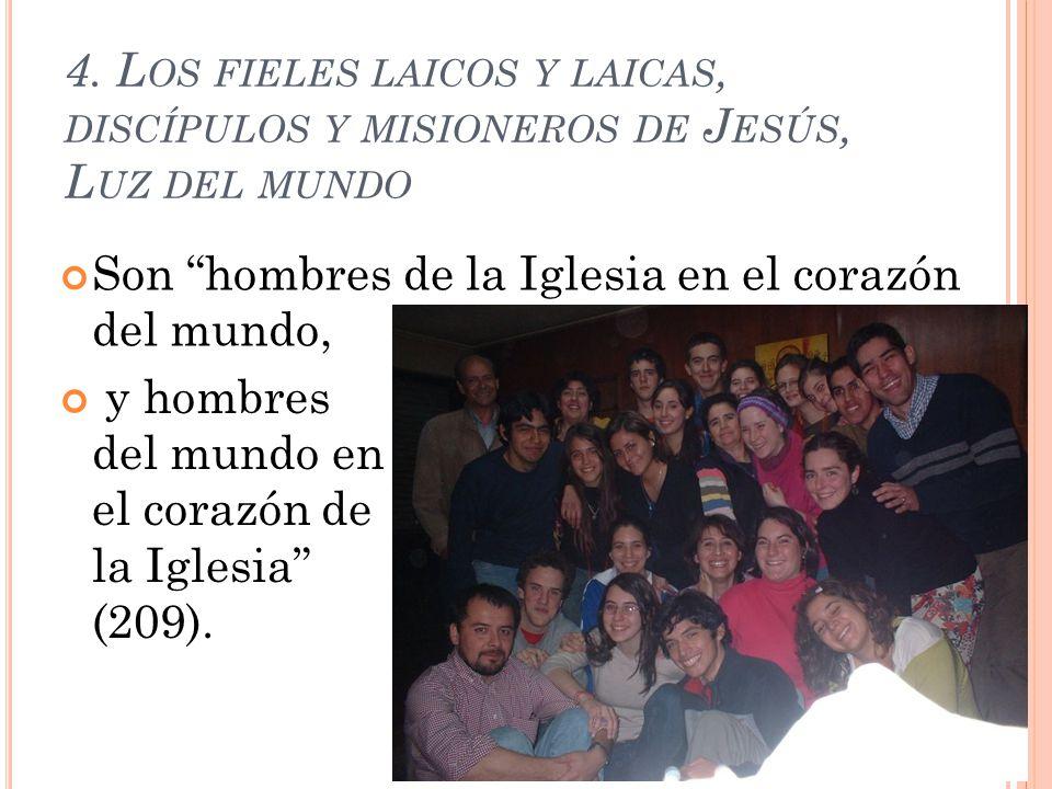 4. L OS FIELES LAICOS Y LAICAS, DISCÍPULOS Y MISIONEROS DE J ESÚS, L UZ DEL MUNDO Son hombres de la Iglesia en el corazón del mundo, y hombres del mun