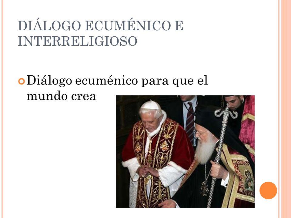 DIÁLOGO ECUMÉNICO E INTERRELIGIOSO Diálogo ecuménico para que el mundo crea