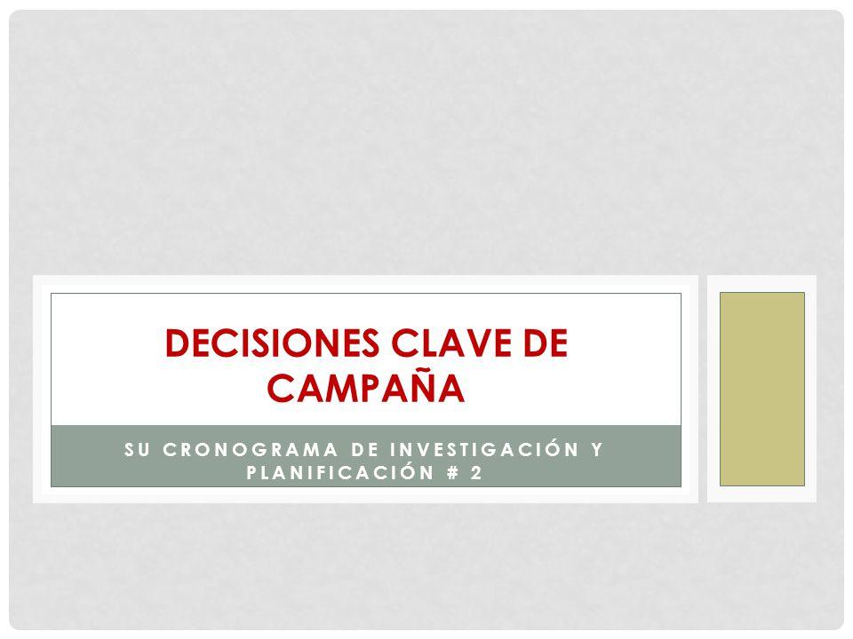 SU CRONOGRAMA DE INVESTIGACIÓN Y PLANIFICACIÓN # 2 DECISIONES CLAVE DE CAMPAÑA