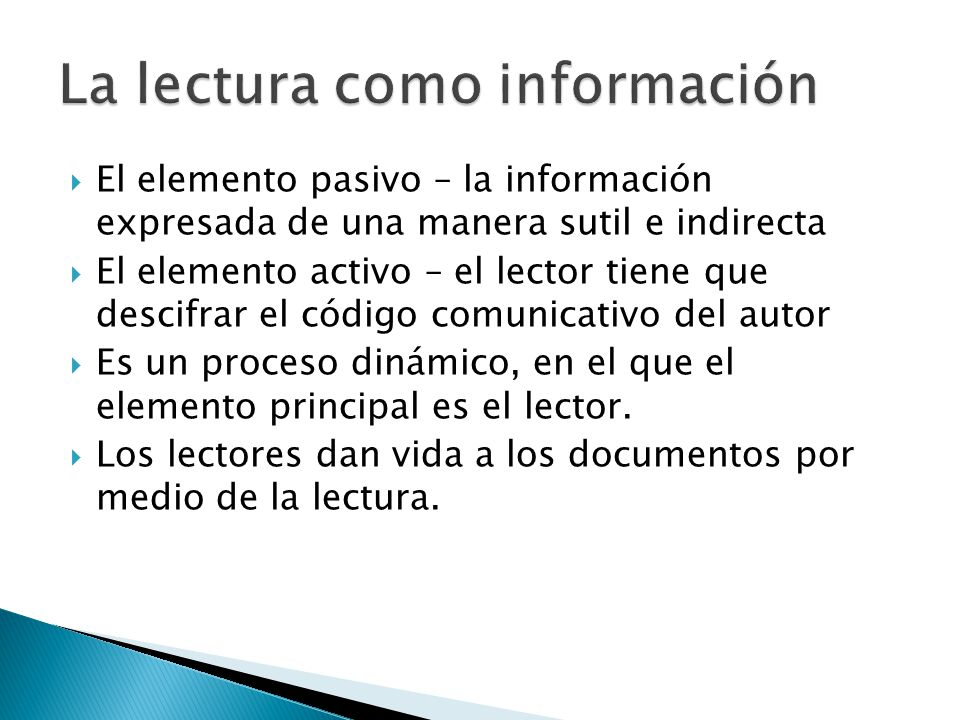 El elemento pasivo – la información expresada de una manera sutil e indirecta El elemento activo – el lector tiene que descifrar el código comunicativo del autor Es un proceso dinámico, en el que el elemento principal es el lector.