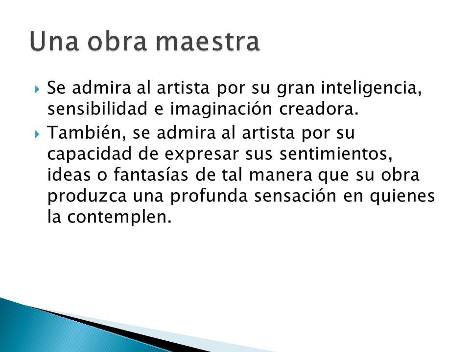 Se admira al artista por su gran inteligencia, sensibilidad e imaginación creadora.