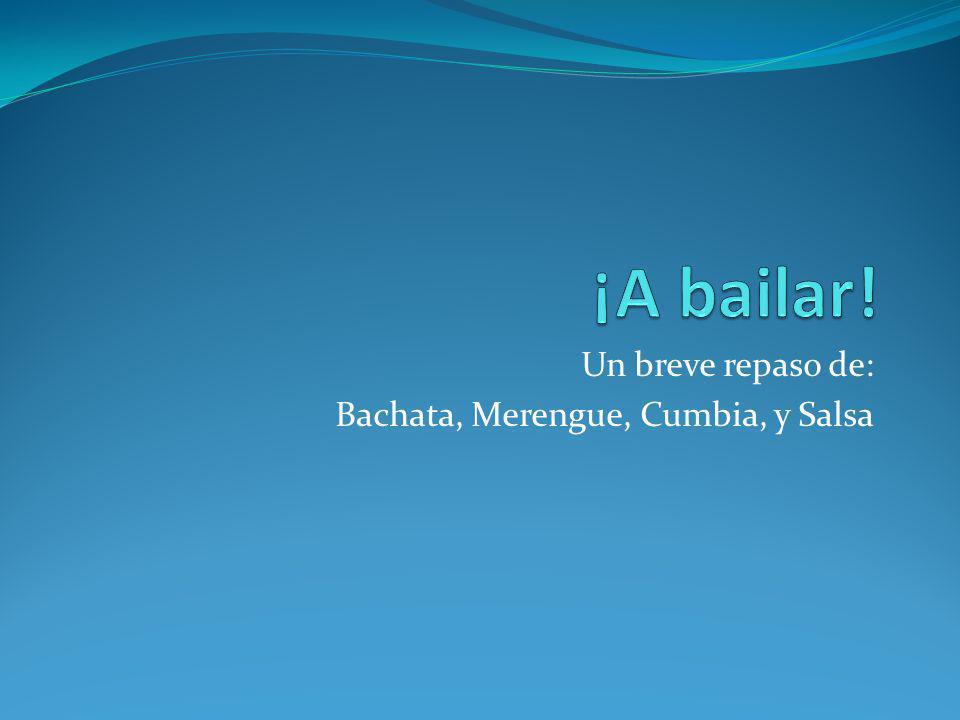 Un breve repaso de: Bachata, Merengue, Cumbia, y Salsa