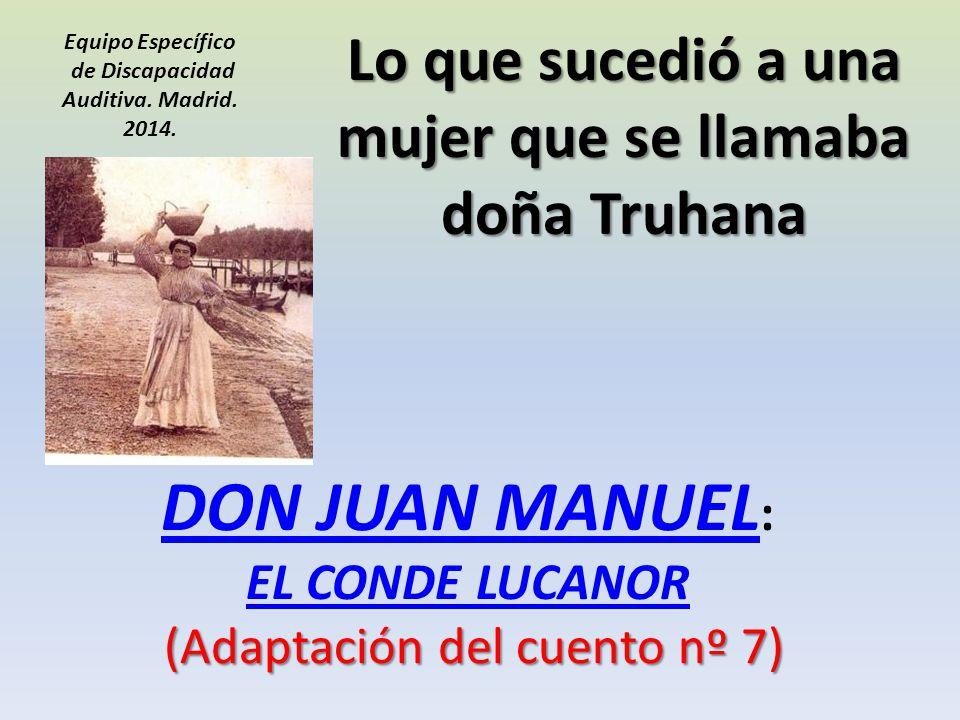 (Adaptación del cuento nº 7) DON JUAN MANUEL : EL CONDE LUCANOR (Adaptación del cuento nº 7) DON JUAN MANUEL EL CONDE LUCANOR Lo que sucedió a una muj