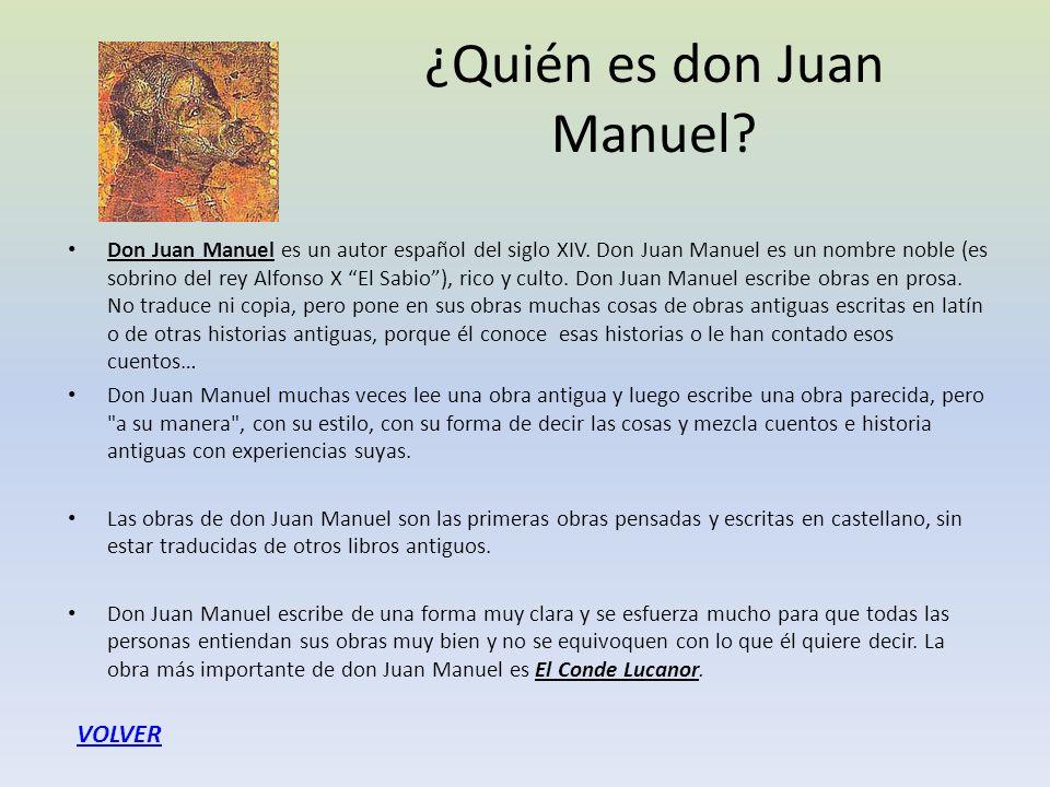 ¿Quién es don Juan Manuel? Don Juan Manuel es un autor español del siglo XIV. Don Juan Manuel es un nombre noble (es sobrino del rey Alfonso X El Sabi