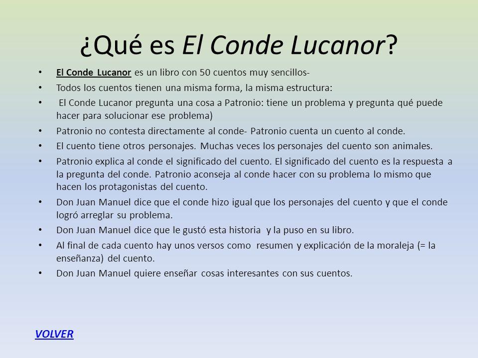 ¿Qué es El Conde Lucanor? El Conde Lucanor es un libro con 50 cuentos muy sencillos- Todos los cuentos tienen una misma forma, la misma estructura: El
