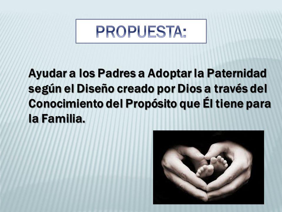 Ayudar a los Padres a Adoptar la Paternidad según el Diseño creado por Dios a través del Conocimiento del Propósito que Él tiene para la Familia.