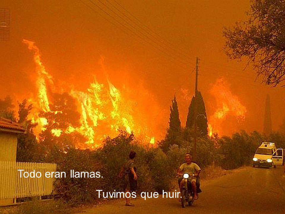 Todo eran llamas. Tuvimos que huir.