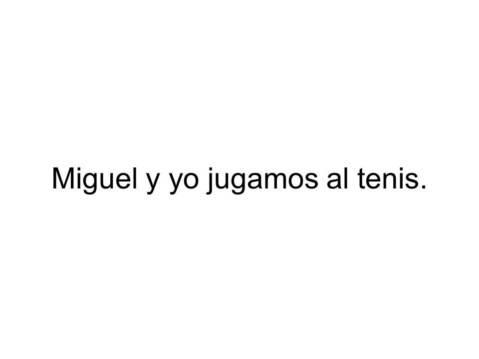 Miguel y yo jugamos al tenis.