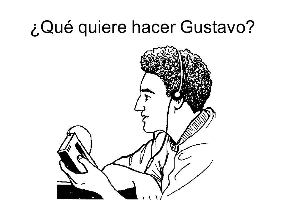 ¿Qué quiere hacer Gustavo