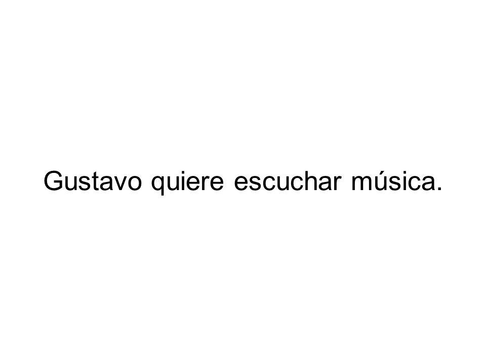 Gustavo quiere escuchar música.