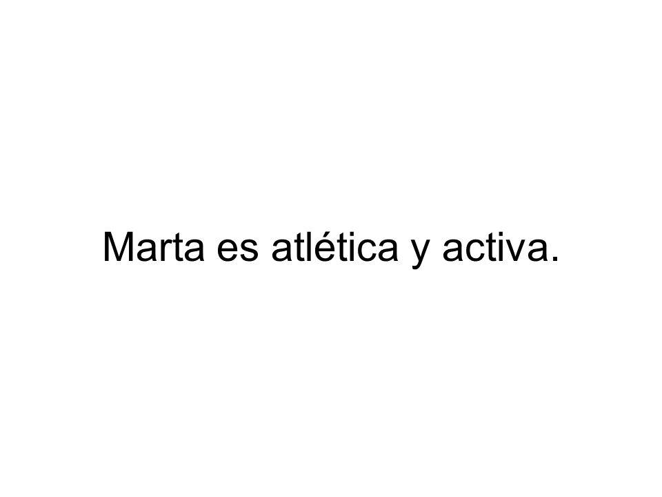 Marta es atlética y activa.