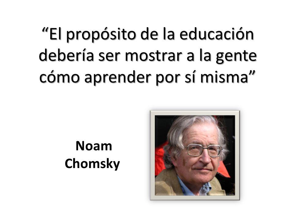 El propósito de la educación debería ser mostrar a la gente cómo aprender por sí misma Noam Chomsky