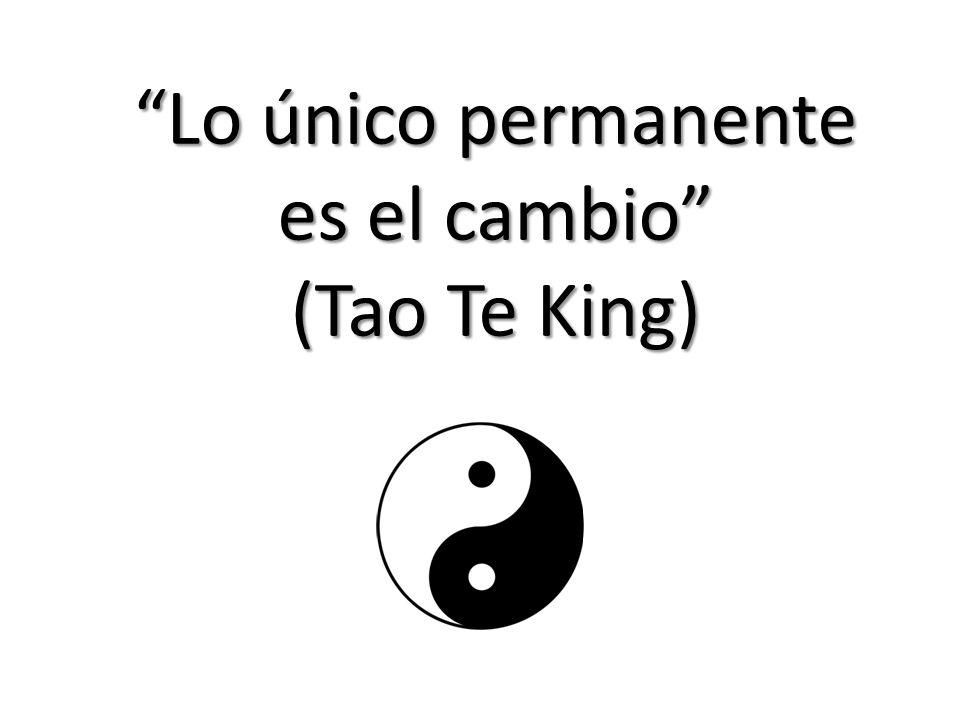 Lo único permanente es el cambio (Tao Te King)