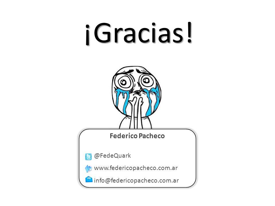 ¡Gracias! Federico Pacheco @FedeQuark www.federicopacheco.com.ar info@federicopacheco.com.ar