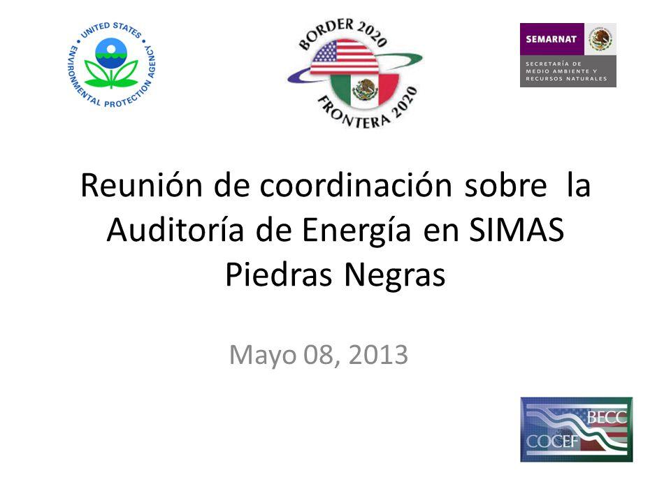 Reunión de coordinación sobre la Auditoría de Energía en SIMAS Piedras Negras Mayo 08, 2013