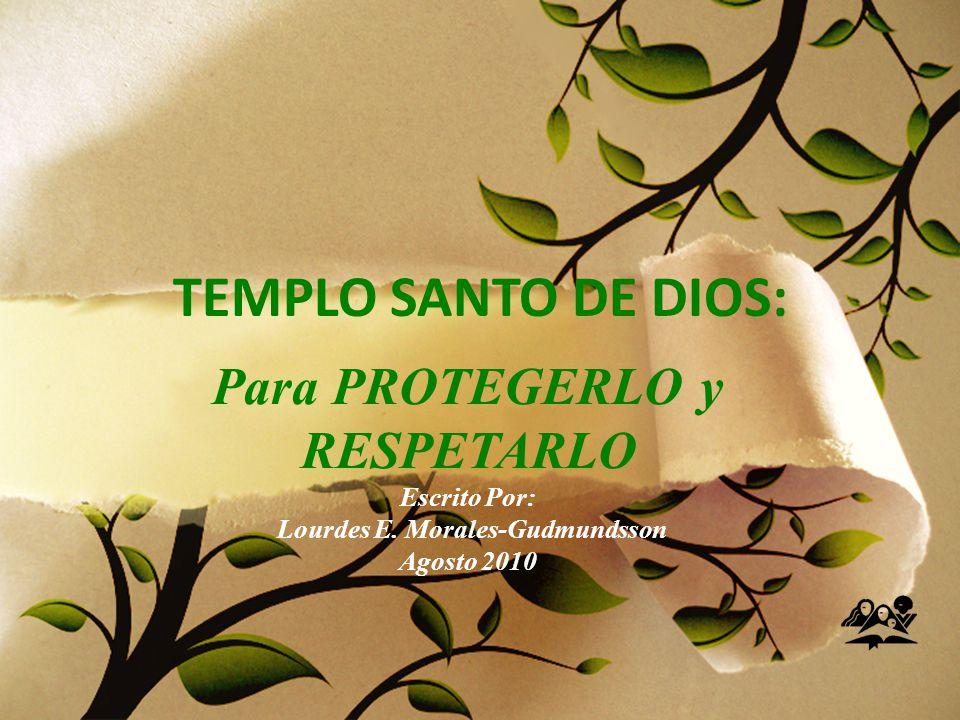 Para PROTEGERLO y RESPETARLO Escrito Por: Lourdes E. Morales-Gudmundsson Agosto 2010 TEMPLO SANTO DE DIOS: