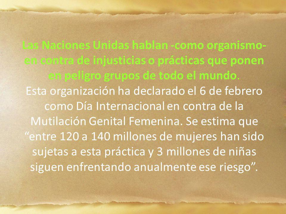 Las Naciones Unidas hablan -como organismo- en contra de injusticias o prácticas que ponen en peligro grupos de todo el mundo. Esta organización ha de